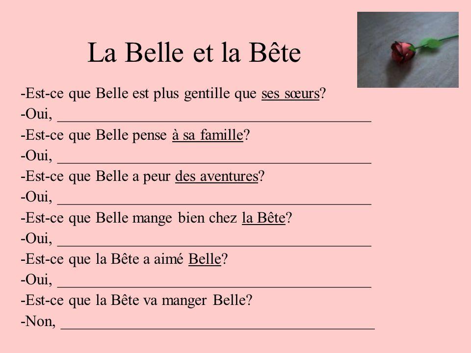 La Belle et la Bête -Est-ce que Belle est plus gentille que ses sœurs? -Oui, ________________________________________ -Est-ce que Belle pense à sa fam