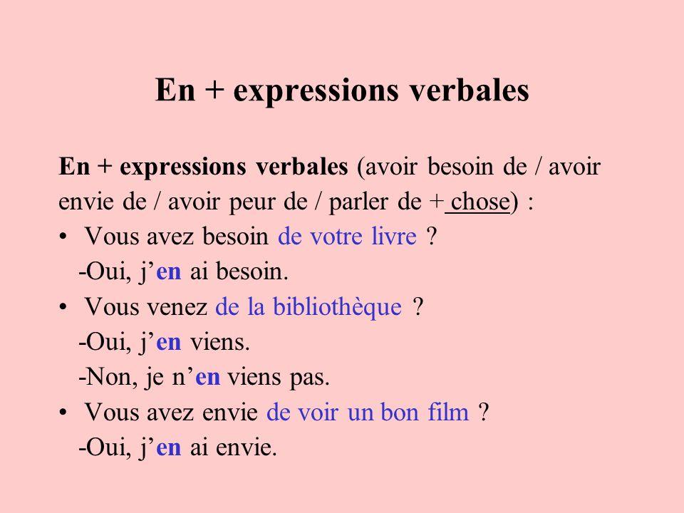 En + expressions verbales En + expressions verbales (avoir besoin de / avoir envie de / avoir peur de / parler de + chose) : Vous avez besoin de votre