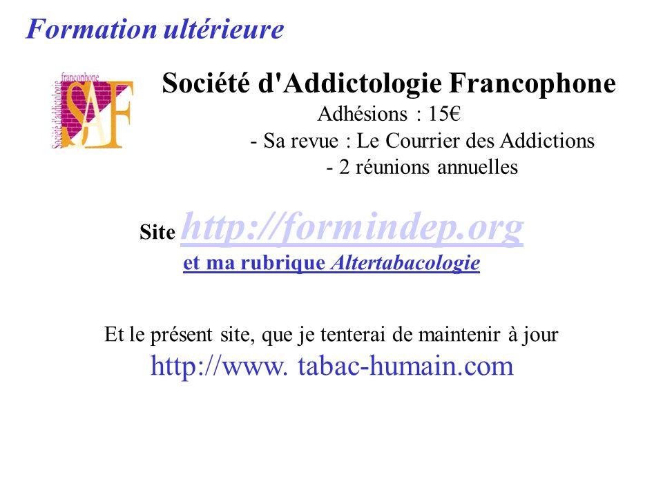 Formation ultérieure Société d'Addictologie Francophone Adhésions : 15 - Sa revue : Le Courrier des Addictions - 2 réunions annuelles Site http://form