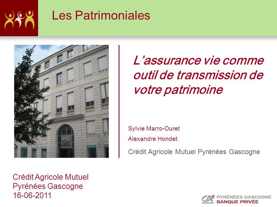 Crédit Agricole Mutuel Pyrénées Gascogne 16-06-2011 Lassurance vie comme outil de transmission de votre patrimoine Les Patrimoniales Sylvie Marro-Oure