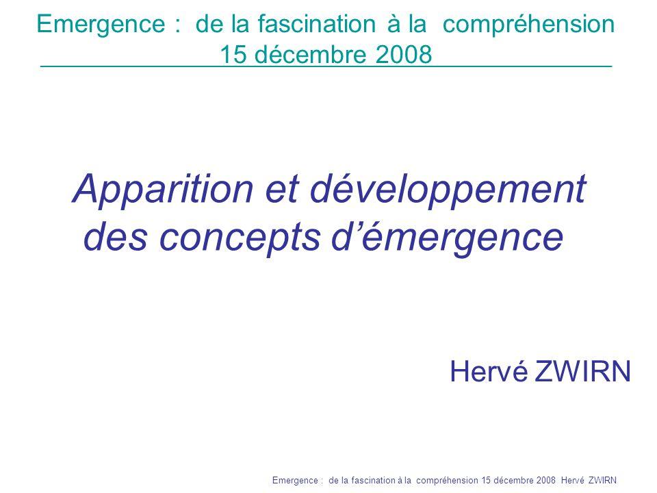 _______________________________________________________________ Emergence : de la fascination à la compréhension 15 décembre 2008 Hervé ZWIRN Emergence Synchronique - Identification dune structure au niveau global - Apparition dune image dans un tableau pointilliste Diachronique - Concerne le comportement dynamique du système - Succession des états dun automate cellulaire, vol doiseaux - Apparition progressive dune structure (anneaux de Saturne, vie,…) 2 sortes démergence : Baisse de la complexité algorithmique .