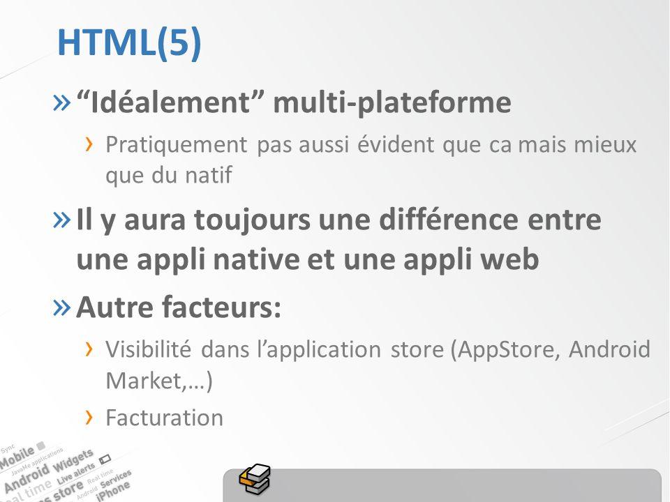HTML(5) » Idéalement multi-plateforme Pratiquement pas aussi évident que ca mais mieux que du natif » Il y aura toujours une différence entre une appli native et une appli web » Autre facteurs: Visibilité dans lapplication store (AppStore, Android Market,…) Facturation