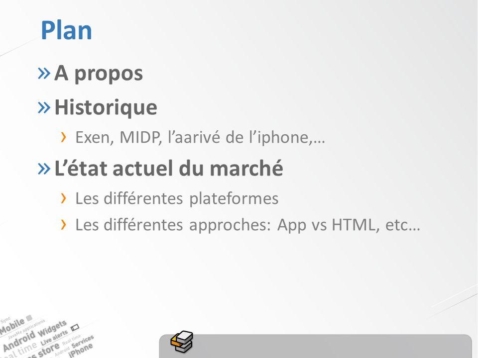 Plan » A propos » Historique Exen, MIDP, laarivé de liphone,… » Létat actuel du marché Les différentes plateformes Les différentes approches: App vs HTML, etc…