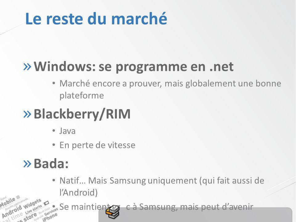 Le reste du marché » Windows: se programme en.net Marché encore a prouver, mais globalement une bonne plateforme » Blackberry/RIM Java En perte de vitesse » Bada: Natif… Mais Samsung uniquement (qui fait aussi de lAndroid) Se maintient grc à Samsung, mais peut davenir