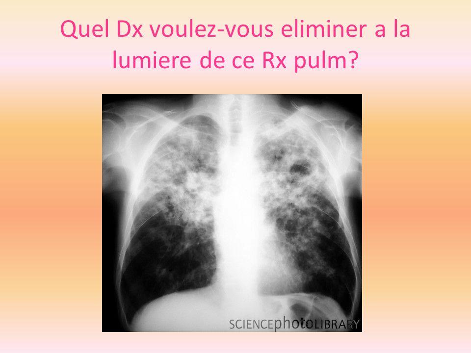 Quel Dx voulez-vous eliminer a la lumiere de ce Rx pulm?