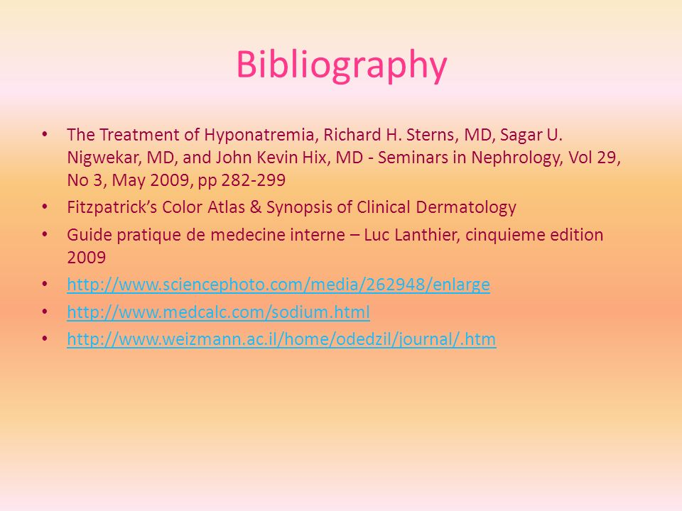 Bibliography The Treatment of Hyponatremia, Richard H. Sterns, MD, Sagar U. Nigwekar, MD, and John Kevin Hix, MD - Seminars in Nephrology, Vol 29, No