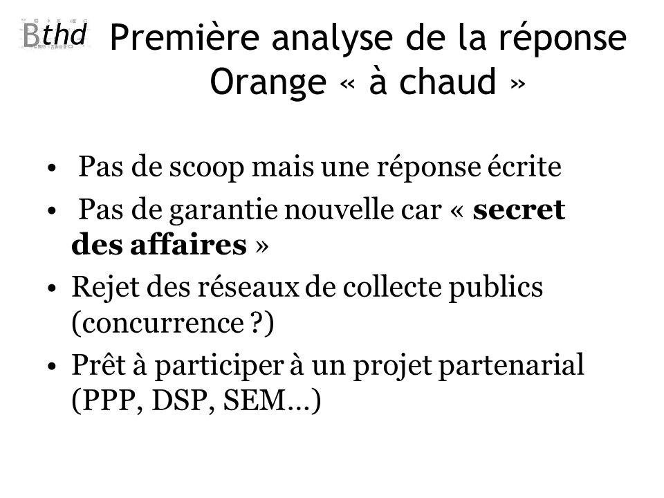 Première analyse de la réponse Orange « à chaud » Pas de scoop mais une réponse écrite Pas de garantie nouvelle car « secret des affaires » Rejet des