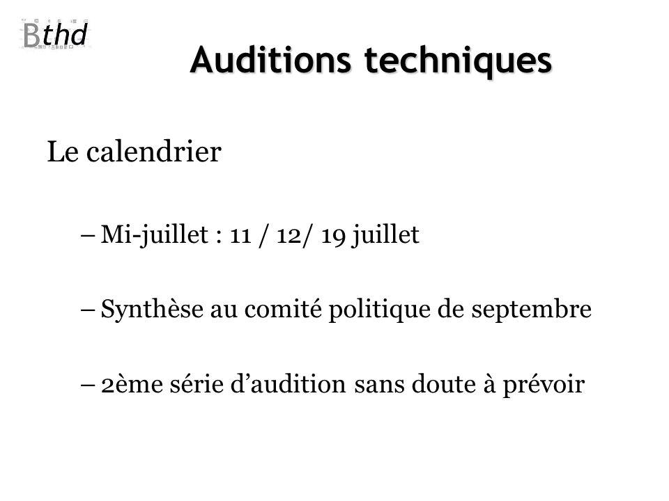 Auditions techniques Le calendrier –Mi-juillet : 11 / 12/ 19 juillet –Synthèse au comité politique de septembre –2ème série daudition sans doute à pré