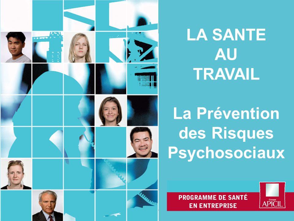 1 LA SANTE AU TRAVAIL La Prévention des Risques Psychosociaux