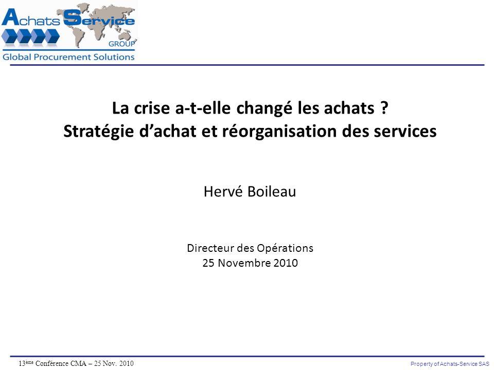 Property of Achats-Service SAS 13 ème Conférence CMA – 25 Nov. 2010 La crise a-t-elle changé les achats ? Stratégie dachat et réorganisation des servi