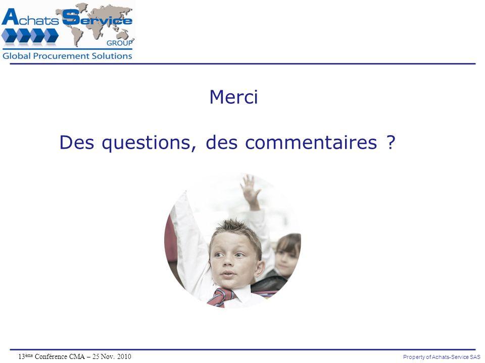 Property of Achats-Service SAS 13 ème Conférence CMA – 25 Nov. 2010 Merci Des questions, des commentaires ?