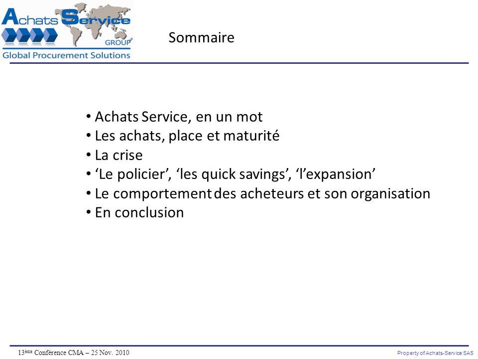 Property of Achats-Service SAS 13 ème Conférence CMA – 25 Nov. 2010 Sommaire Achats Service, en un mot Les achats, place et maturité La crise Le polic
