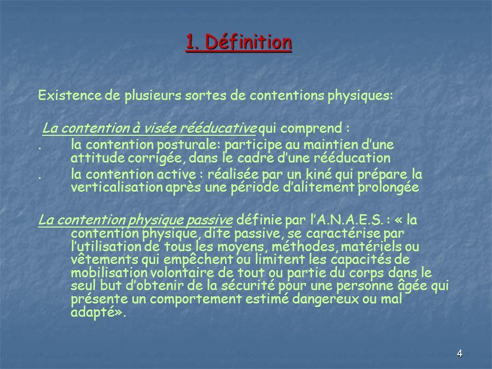 4 1. Définition Existence de plusieurs sortes de contentions physiques: La contention à visée rééducative qui comprend :.la contention posturale: part