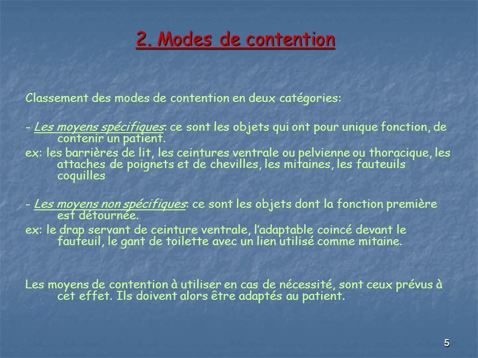 5 2. Modes de contention Classement des modes de contention en deux catégories: - Les moyens spécifiques: ce sont les objets qui ont pour unique fonct