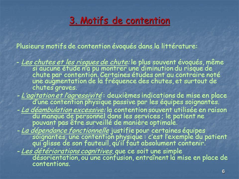 6 3. Motifs de contention Plusieurs motifs de contention évoqués dans la littérature: - Les chutes et les risques de chute: le plus souvent évoqués, m