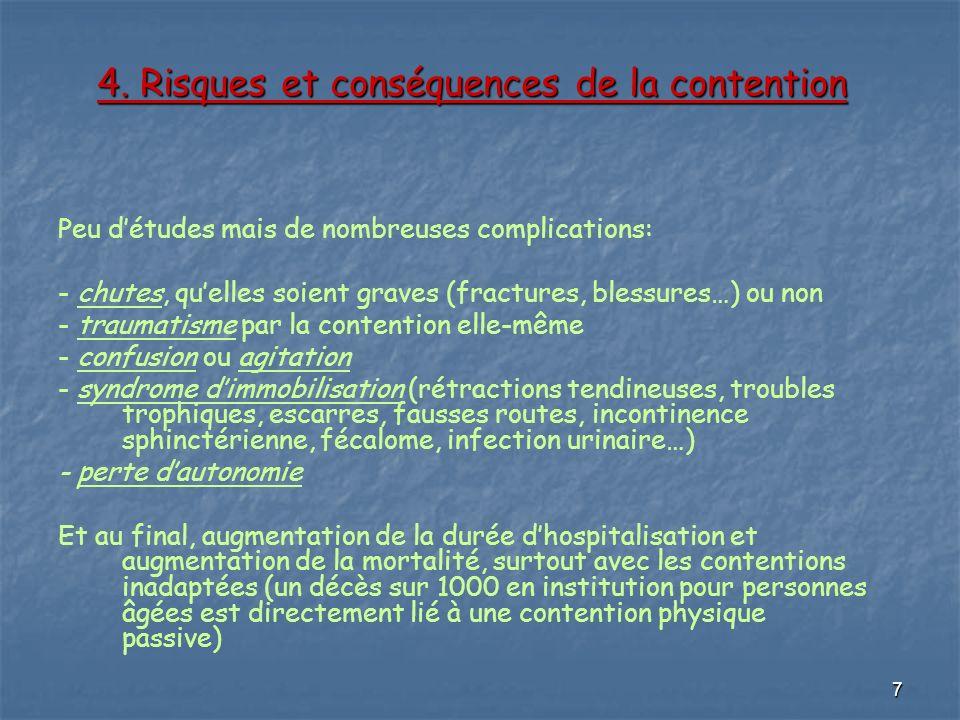 7 4. Risques et conséquences de la contention Peu détudes mais de nombreuses complications: - chutes, quelles soient graves (fractures, blessures…) ou