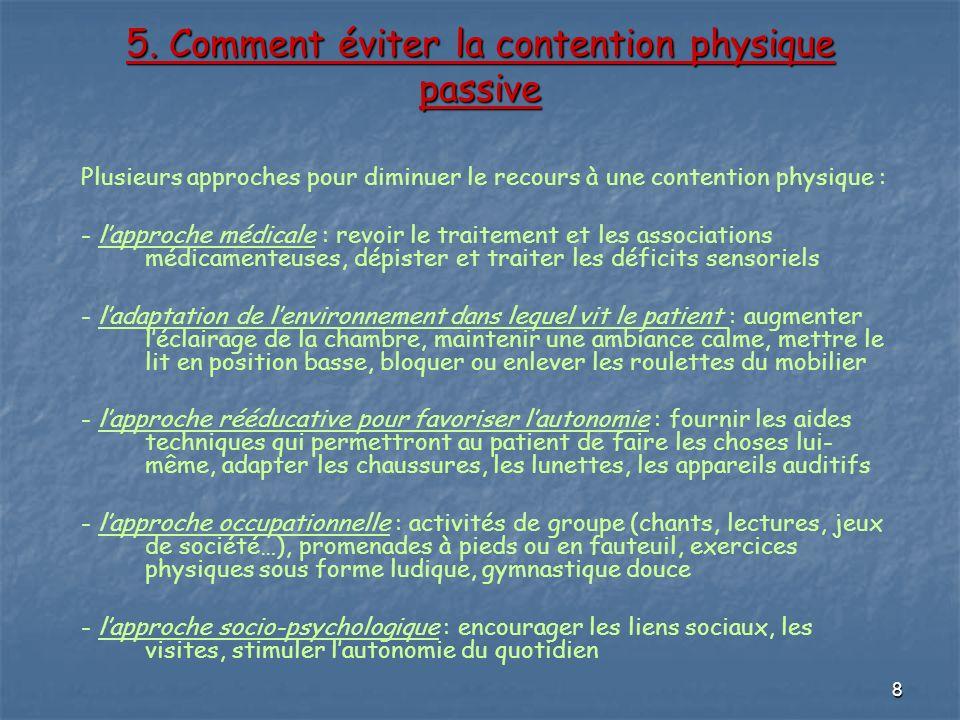 8 5. Comment éviter la contention physique passive Plusieurs approches pour diminuer le recours à une contention physique : - lapproche médicale : rev