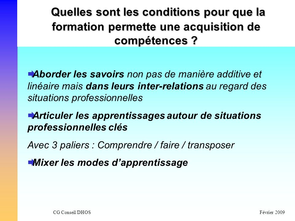CG Conseil/DHOSFévrier 2009 Quelles sont les conditions pour que la formation permette une acquisition de compétences ? Aborder les savoirs non pas de
