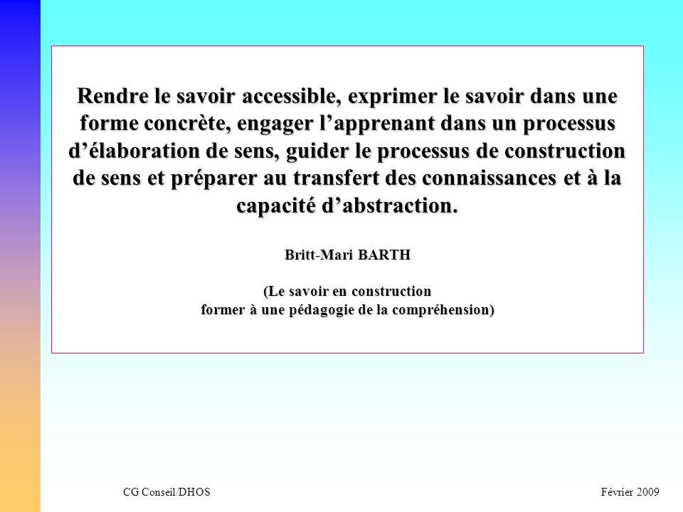 CG Conseil/DHOSFévrier 2009 Rendre le savoir accessible, exprimer le savoir dans une forme concrète, engager lapprenant dans un processus délaboration