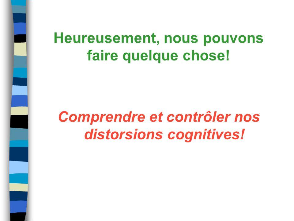 Comprendre et contrôler nos distorsions cognitives! Heureusement, nous pouvons faire quelque chose!