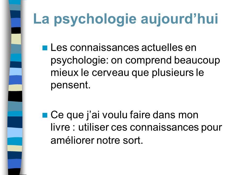Les connaissances actuelles en psychologie: on comprend beaucoup mieux le cerveau que plusieurs le pensent. Ce que jai voulu faire dans mon livre : ut