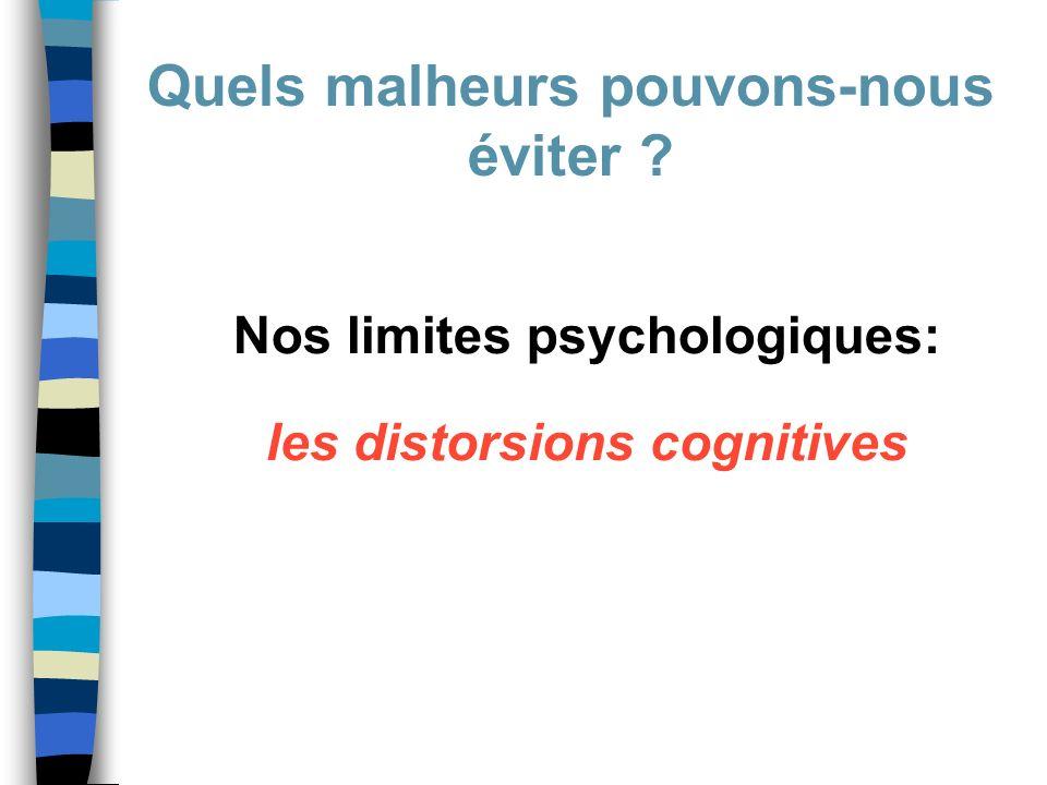 Nos limites psychologiques: les distorsions cognitives Quels malheurs pouvons-nous éviter ?