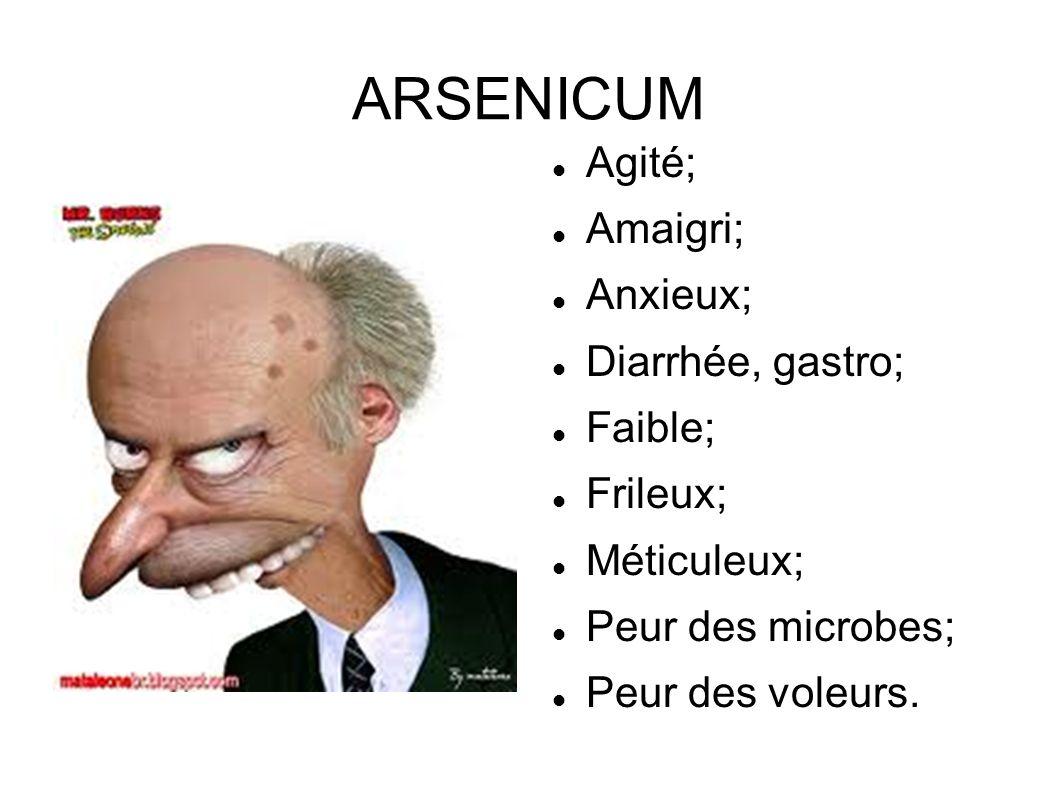 ARSENICUM Agité; Amaigri; Anxieux; Diarrhée, gastro; Faible; Frileux; Méticuleux; Peur des microbes; Peur des voleurs.