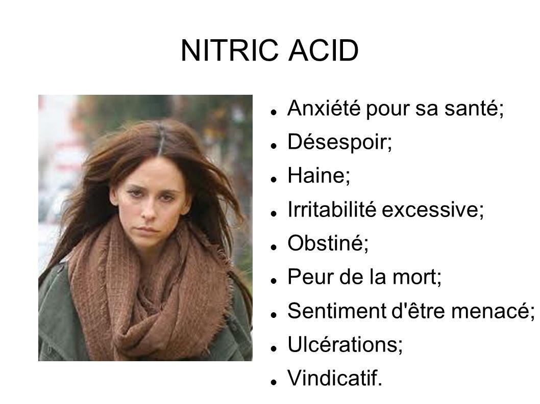 NITRIC ACID Anxiété pour sa santé; Désespoir; Haine; Irritabilité excessive; Obstiné; Peur de la mort; Sentiment d'être menacé; Ulcérations; Vindicati