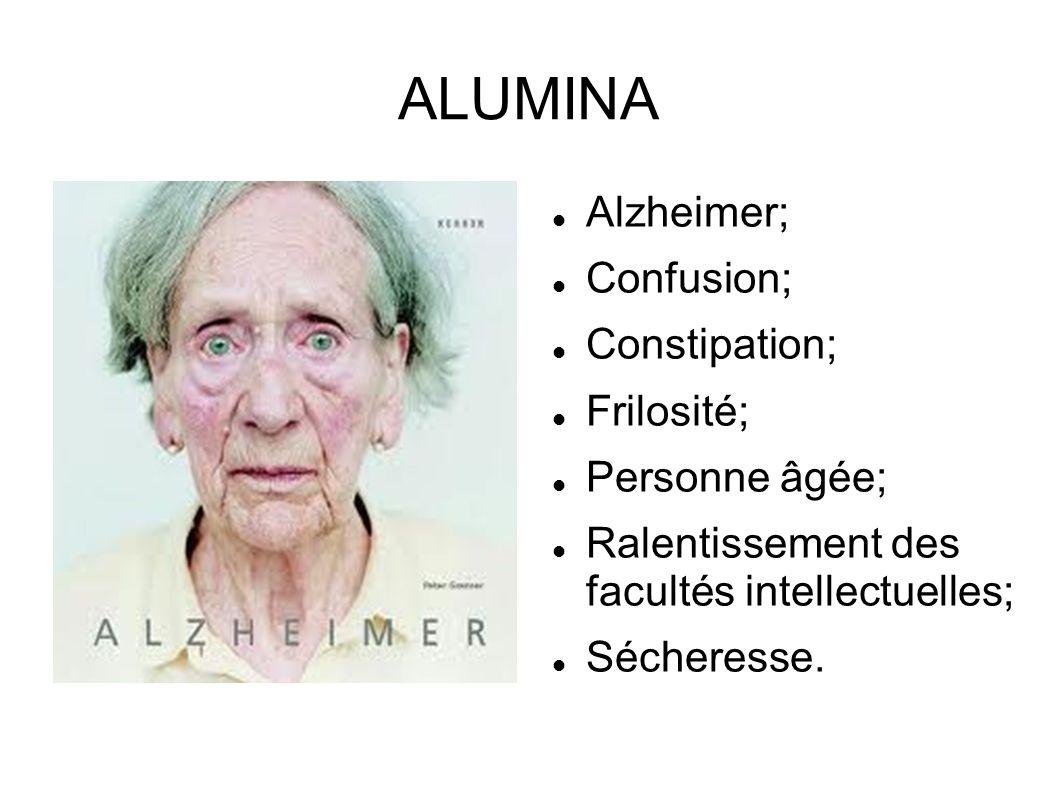 ALUMINA Alzheimer; Confusion; Constipation; Frilosité; Personne âgée; Ralentissement des facultés intellectuelles; Sécheresse.