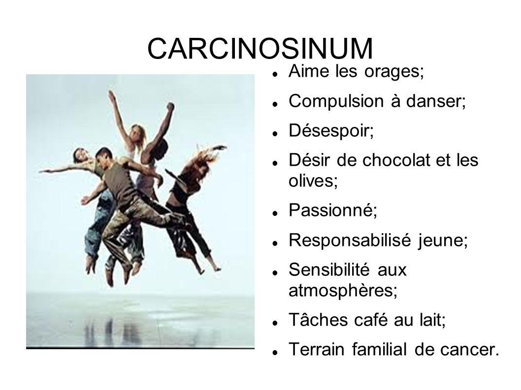 CARCINOSINUM Aime les orages; Compulsion à danser; Désespoir; Désir de chocolat et les olives; Passionné; Responsabilisé jeune; Sensibilité aux atmosp