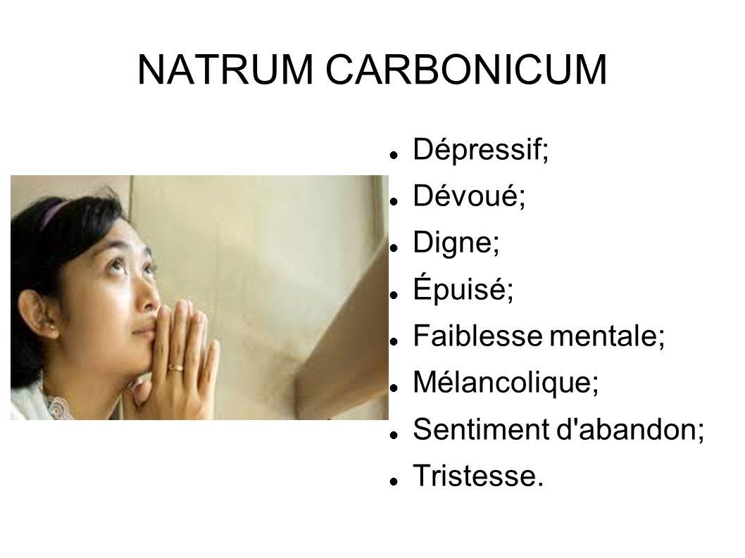 NATRUM CARBONICUM Dépressif; Dévoué; Digne; Épuisé; Faiblesse mentale; Mélancolique; Sentiment d'abandon; Tristesse.