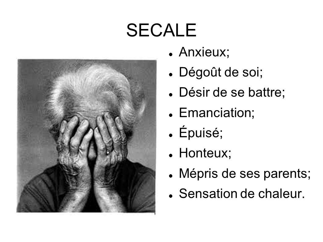 SECALE Anxieux; Dégoût de soi; Désir de se battre; Emanciation; Épuisé; Honteux; Mépris de ses parents; Sensation de chaleur.