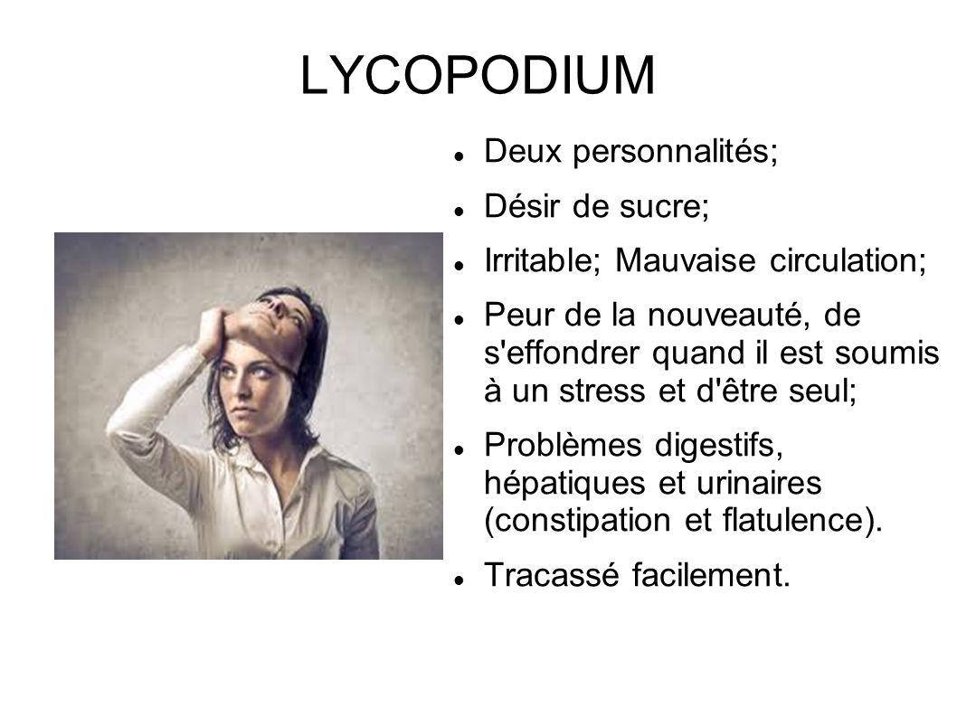 LYCOPODIUM Deux personnalités; Désir de sucre; Irritable; Mauvaise circulation; Peur de la nouveauté, de s'effondrer quand il est soumis à un stress e