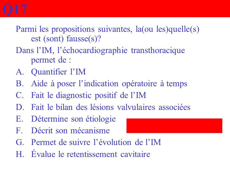 Q17 Parmi les propositions suivantes, la(ou les)quelle(s) est (sont) fausse(s)? Dans lIM, léchocardiographie transthoracique permet de : A.Quantifier