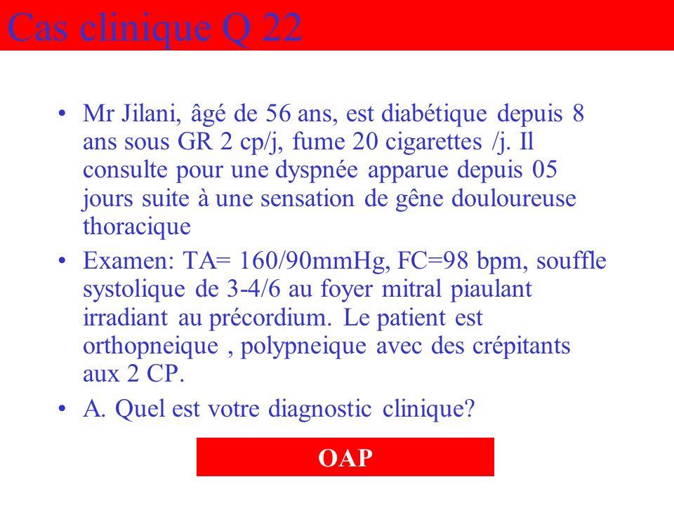 Cas clinique Q 22 Mr Jilani, âgé de 56 ans, est diabétique depuis 8 ans sous GR 2 cp/j, fume 20 cigarettes /j. Il consulte pour une dyspnée apparue de