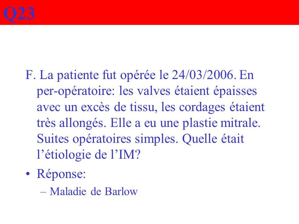 F. La patiente fut opérée le 24/03/2006. En per-opératoire: les valves étaient épaisses avec un excès de tissu, les cordages étaient très allongés. El