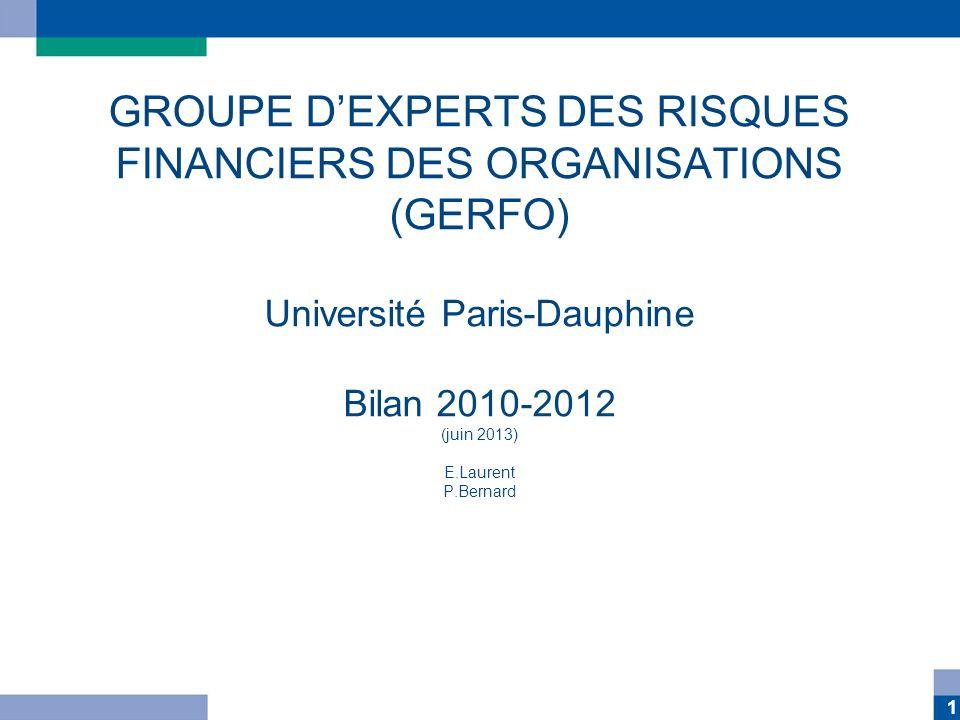 1 GROUPE DEXPERTS DES RISQUES FINANCIERS DES ORGANISATIONS (GERFO) Université Paris-Dauphine Bilan 2010-2012 (juin 2013) E.Laurent P.Bernard