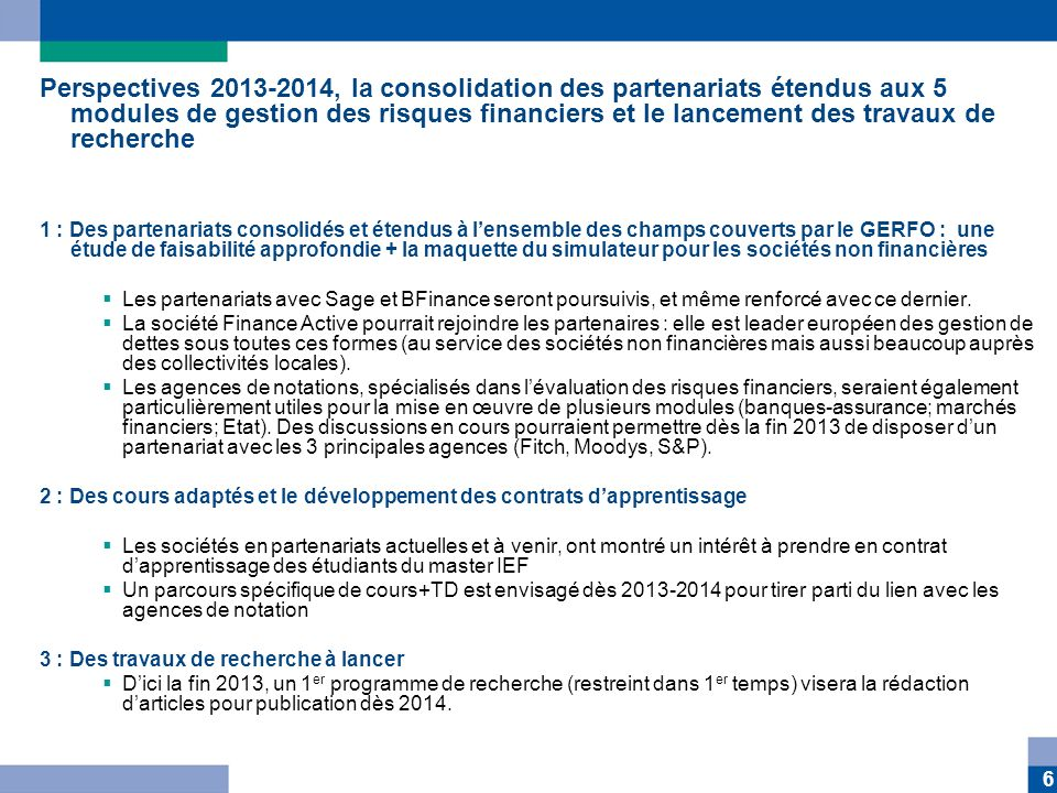 6 Perspectives 2013-2014, la consolidation des partenariats étendus aux 5 modules de gestion des risques financiers et le lancement des travaux de rec