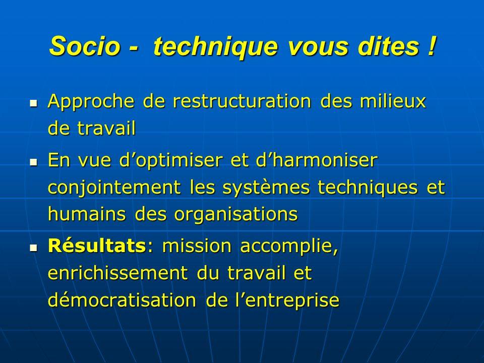 Socio - technique vous dites ! Approche de restructuration des milieux de travail Approche de restructuration des milieux de travail En vue doptimiser