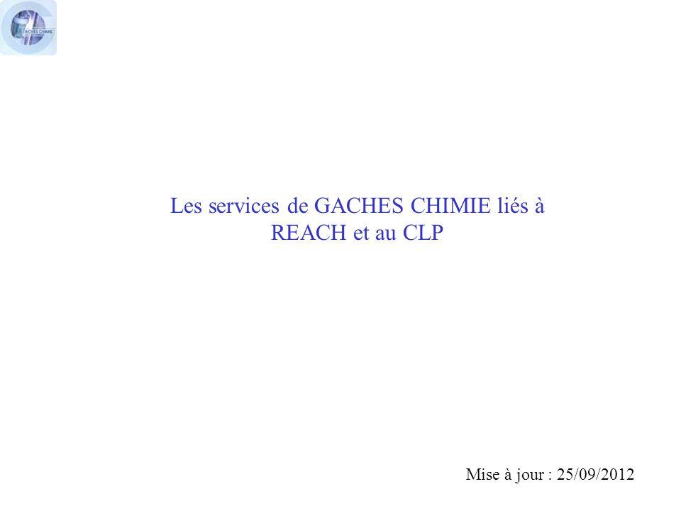 Les services de GACHES CHIMIE liés à REACH et au CLP Mise à jour : 25/09/2012