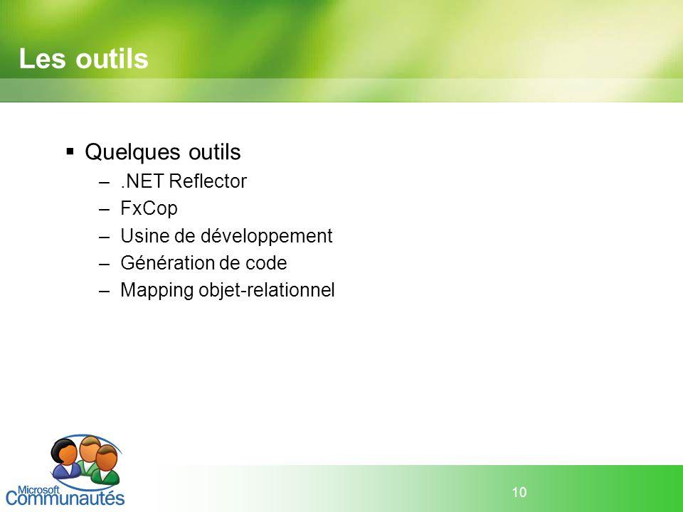 10 Les outils Quelques outils –.NET Reflector –FxCop –Usine de développement –Génération de code –Mapping objet-relationnel