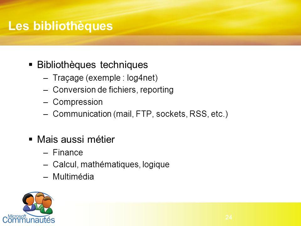 24 Les bibliothèques Bibliothèques techniques –Traçage (exemple : log4net) –Conversion de fichiers, reporting –Compression –Communication (mail, FTP,