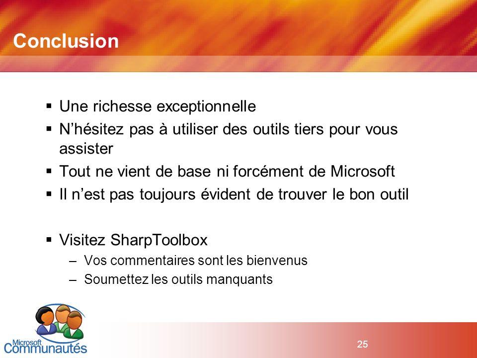 25 Conclusion Une richesse exceptionnelle Nhésitez pas à utiliser des outils tiers pour vous assister Tout ne vient de base ni forcément de Microsoft