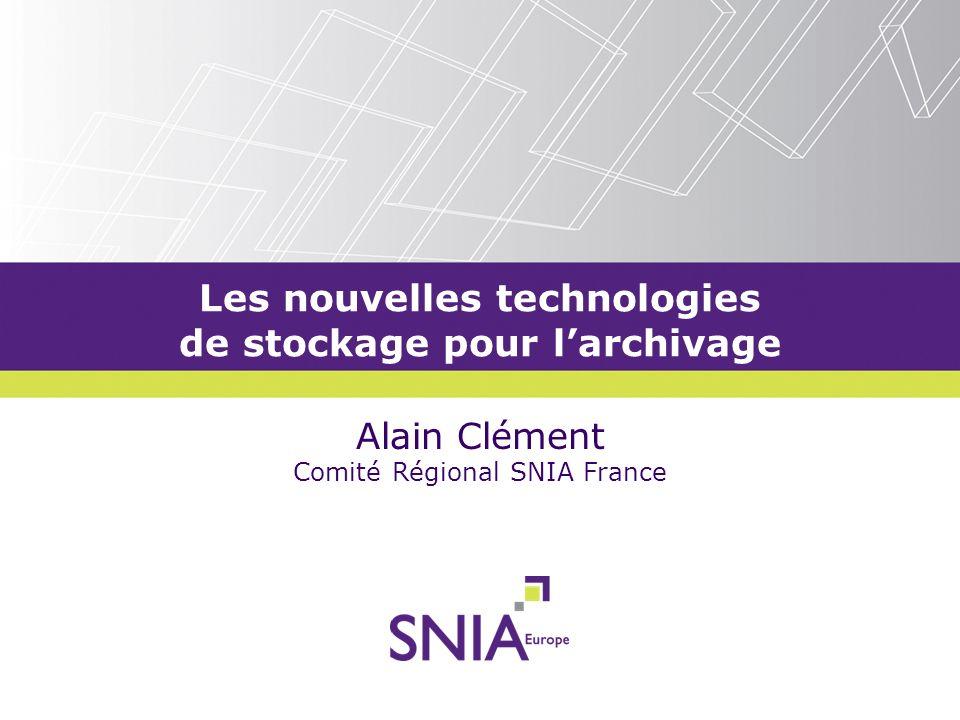 Les nouvelles technologies de stockage pour larchivage Alain Clément Comité Régional SNIA France
