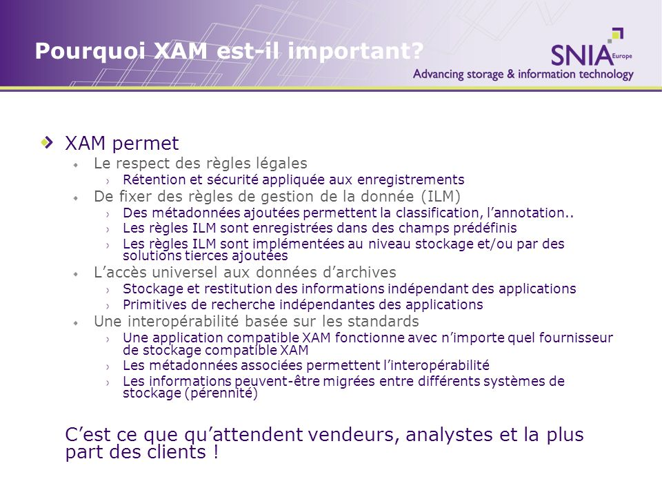 Pourquoi XAM est-il important? XAM permet Le respect des règles légales Rétention et sécurité appliquée aux enregistrements De fixer des règles de ges