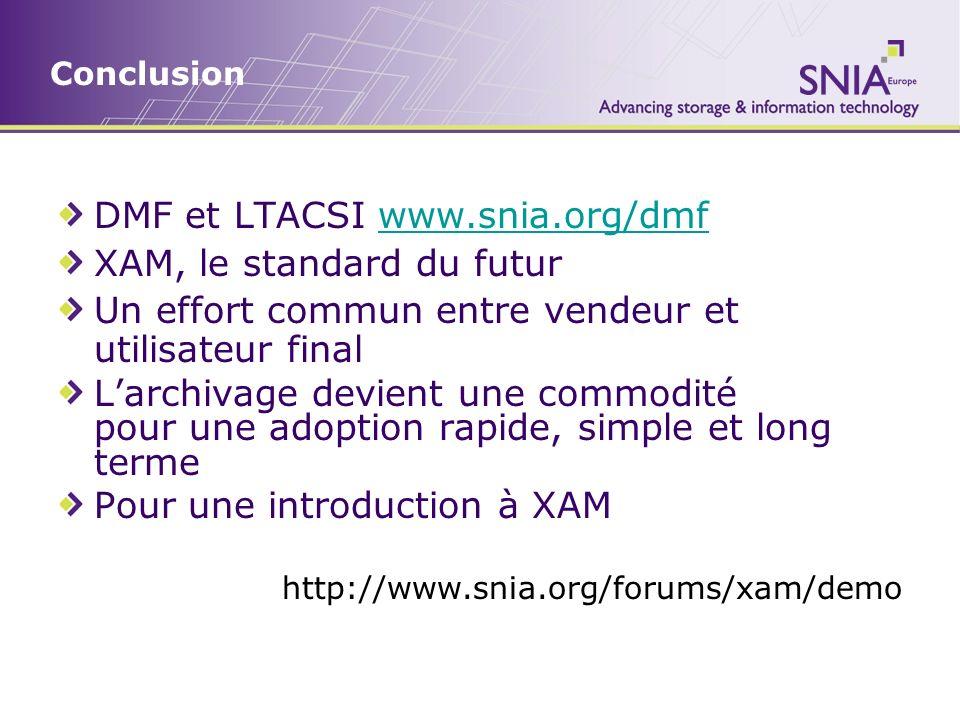 Conclusion DMF et LTACSI www.snia.org/dmfwww.snia.org/dmf XAM, le standard du futur Un effort commun entre vendeur et utilisateur final Larchivage dev