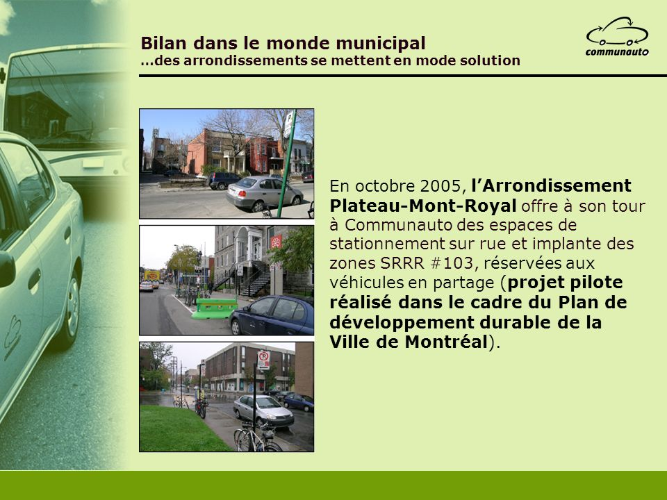 En octobre 2005, lArrondissement Plateau-Mont-Royal offre à son tour à Communauto des espaces de stationnement sur rue et implante des zones SRRR #103