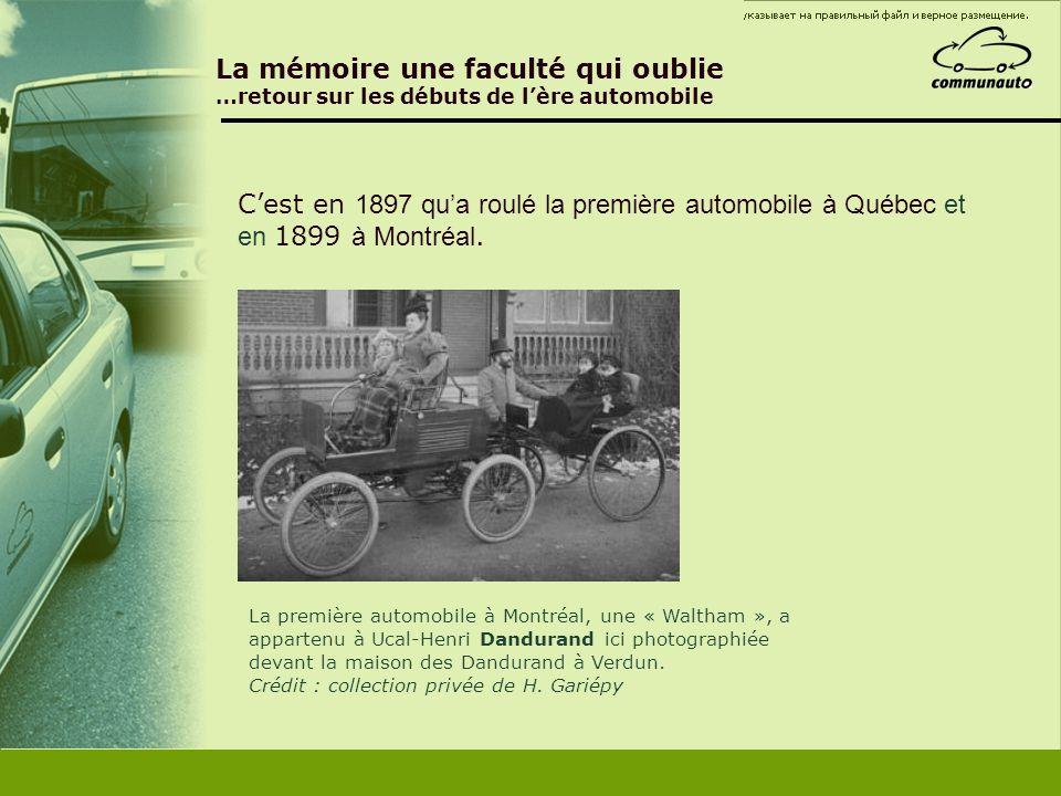 La mémoire une faculté qui oublie …retour sur les débuts de lère automobile Cest en 1897 qua roulé la première automobile à Québec et en 1899 à Montré