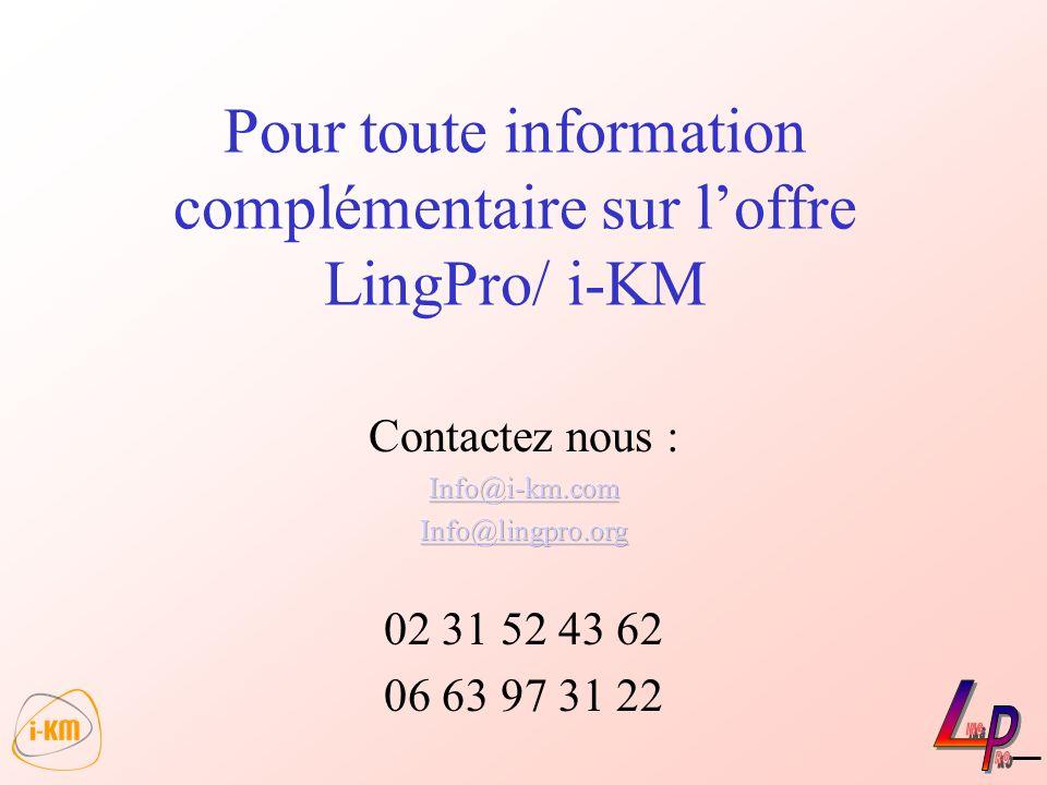 Pour toute information complémentaire sur loffre LingPro/ i-KM