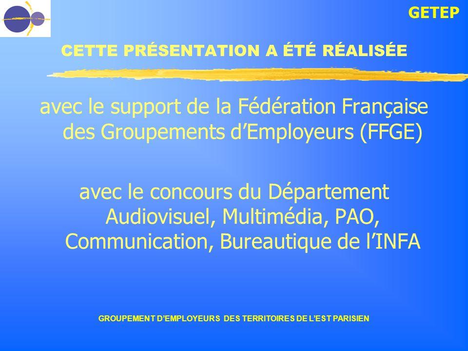 GETEP GROUPEMENT DEMPLOYEURS DES TERRITOIRES DE LEST PARISIEN CETTE PRÉSENTATION A ÉTÉ RÉALISÉE avec le support de la Fédération Française des Groupem